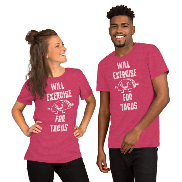 Will Exercise for Tacos - American Czar - This shirt speaks the truth! Show it off at the gym or at your favorite taco place. This high-quality T-shirt features the words 'Will Exercise for Tacos' on the front. A great motto if you ask us. This t-shirt is everything you've dreamed of and more. It feels soft and lightweight, with the right amount of stretch. It's comfortable and flattering for both men and women.