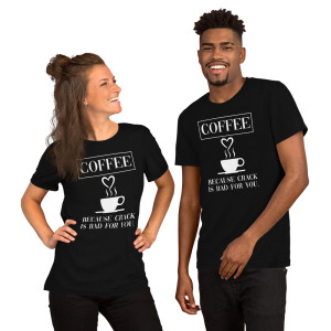 """""""Coffee because crack is bad for you"""" T-Shirt - 100% Cotton"""
