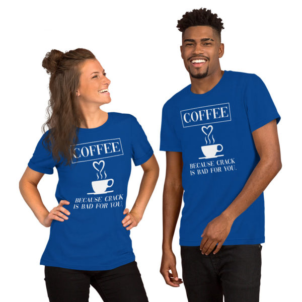 Coffee - American Czar - Coffee because crack is bad for you. This t-shirt is everything you've dreamed of and more. It feels soft and lightweight, with the right amount of stretch. It's comfortable and flattering for both men and women.
