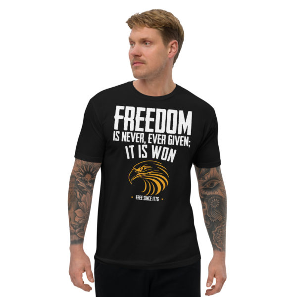 Freedom is Never Given - American Czar - Freedom is Never Given, It Is Won! Eagle T-shirt This t-shirt is comfortable, soft, lightweight, and form-fitting. It's an ideal staple piece for any wardrobe!