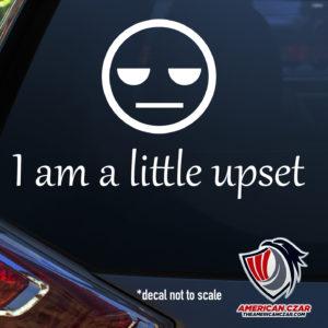 I am a little upset (vinyl decal)